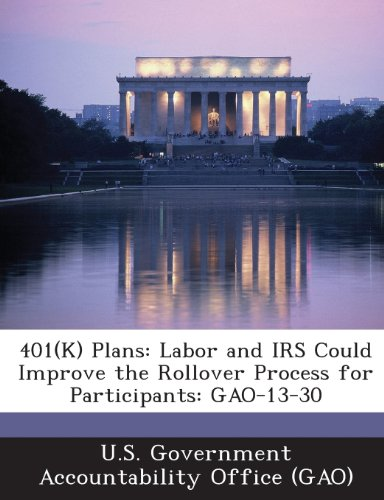 9781289135645: 401(k) Plans: Labor and IRS Could Improve the Rollover Process for Participants: Gao-13-30