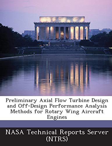 9781289150617: Preliminary Axial Flow Turbine Design and Off-Design Performance Analysis Methods for Rotary Wing Aircraft Engines