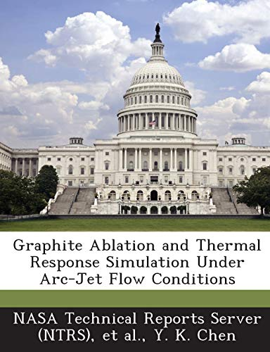 9781289165598: Graphite Ablation and Thermal Response Simulation Under Arc-Jet Flow Conditions