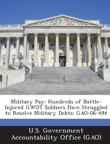 9781289225872: Military Pay: Hundreds of Battle-Injured Gwot Soldiers Have Struggled to Resolve Military Debts: Gao-06-494