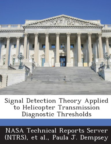 9781289234492: Signal Detection Theory Applied to Helicopter Transmission Diagnostic Thresholds