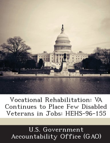 9781289240462: Vocational Rehabilitation: Va Continues to Place Few Disabled Veterans in Jobs: Hehs-96-155