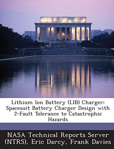 9781289248864: Lithium Ion Battery (Lib) Charger: Spacesuit Battery Charger Design with 2-Fault Tolerance to Catastrophic Hazards