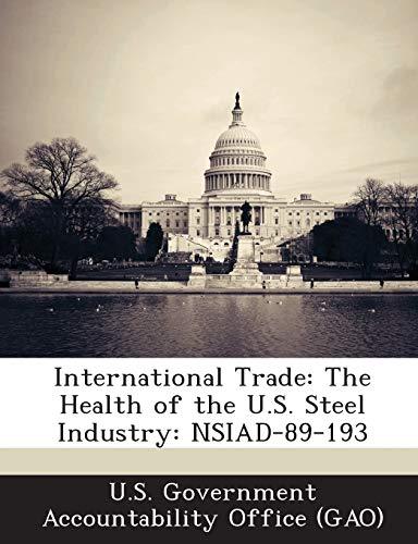 International Trade: The Health of the U.S. Steel Industry: NSIAD-89-193