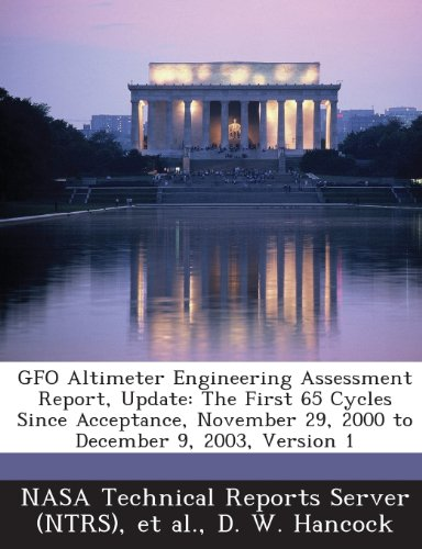 9781289267346: Gfo Altimeter Engineering Assessment Report, Update: The First 65 Cycles Since Acceptance, November 29, 2000 to December 9, 2003, Version 1
