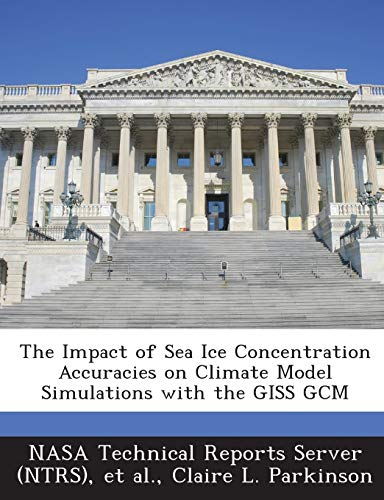9781289286385: The Impact of Sea Ice Concentration Accuracies on Climate Model Simulations with the GISS GCM