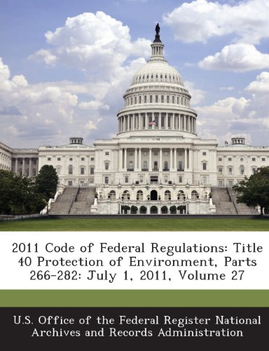 9781289287955: 2011 Code of Federal Regulations: Title 40 Protection of Environment, Parts 266-282: July 1, 2011, Volume 27