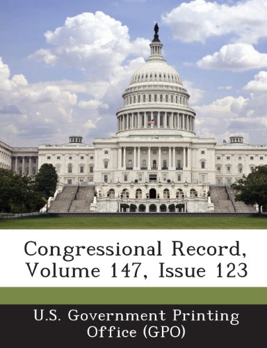9781289311995: Congressional Record, Volume 147, Issue 123