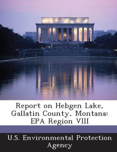 9781289325961: Report on Hebgen Lake, Gallatin County, Montana: EPA Region VIII