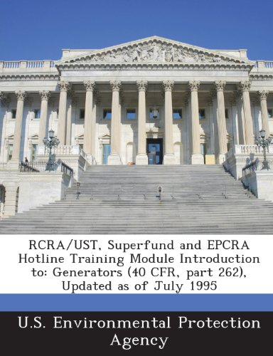 9781289326586: RCRA/UST, Superfund and EPCRA Hotline Training Module Introduction to: Generators (40 CFR, part 262), Updated as of July 1995