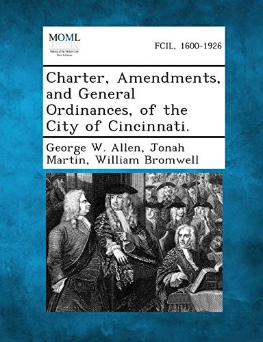 Charter, Amendments, and General Ordinances, of the City of Cincinnati.: William Bromwell