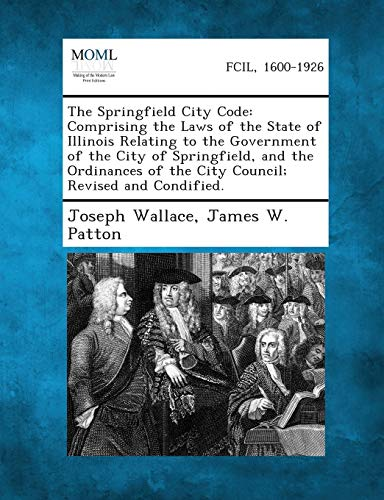 The Springfield City Code: Comprising the Laws: Joseph Wallace, James