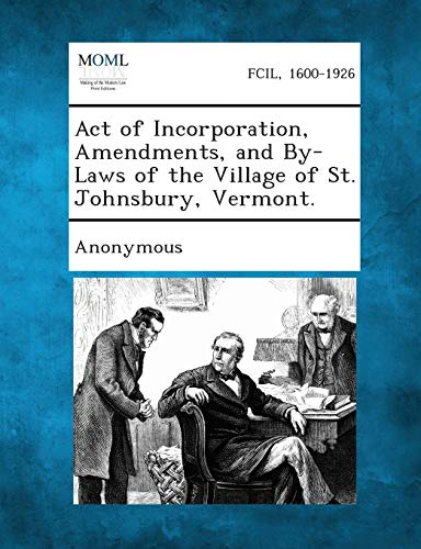 Act of Incorporation, Amendments, and By-Laws of the Village of St. Johnsbury, Vermont.