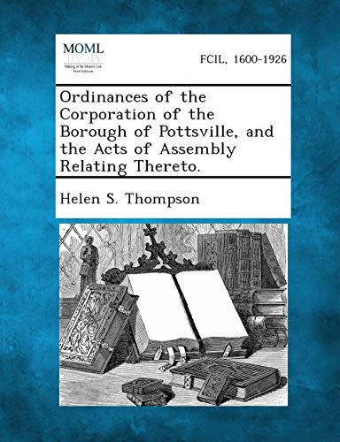 Ordinances of the Corporation of the Borough of Pottsville, and the Acts of Assembly Relating ...
