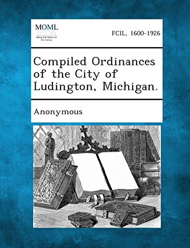 Compiled Ordinances of the City of Ludington, Michigan.