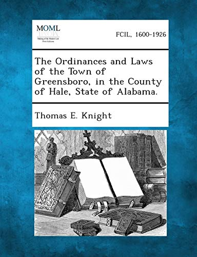 The Ordinances and Laws of the Town of Greensboro, in the County of Hale, State of Alabama.: Thomas...