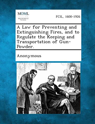 A Law for Preventing and Extinguishing Fires, and to Regulate the Keeping and Transportation of ...