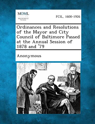 Ordinances and Resolutions of the Mayor and City Council of Baltimore Passed at the Annual Session ...