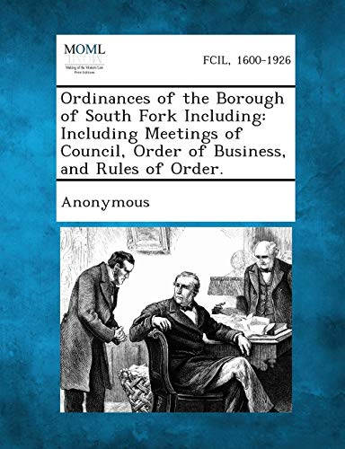 Ordinances of the Borough of South Fork Including: Including Meetings of Council, Order of Business...