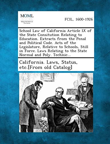 9781289338008: School Law of California Article IX of the State Consitution Relating to Education. Extracts from the Penal and Political Code. Acts of the Legislatur