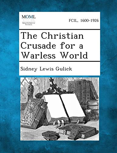 The Christian Crusade for a Warless World: Sidney Lewis Gulick