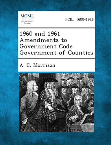 1960 and 1961 Amendments to Government Code Government of Counties: A. C. Morrison