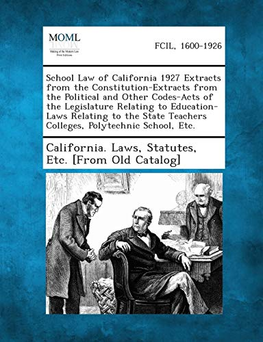 9781289342913: School Law of California 1927 Extracts from the Constitution-Extracts from the Political and Other Codes-Acts of the Legislature Relating to Education