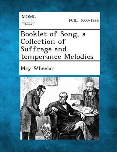 Booklet of Song, a Collection of Suffrage and Temperance Melodies: May Wheelar