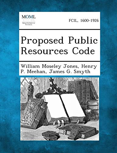 Proposed Public Resources Code (Paperback): William Moseley Jones,