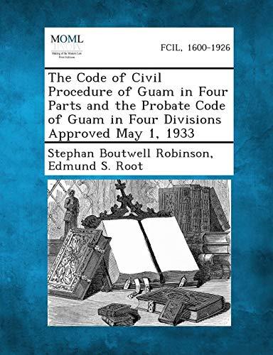 The Code of Civil Procedure of Guam in Four Parts and the Probate Code of Guam in Four Divisions ...