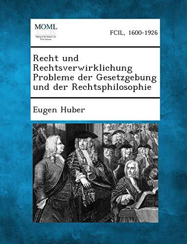 Recht und Rechtsverwirklichung Probleme der Gesetzgebung und der Rechtsphilosophie (German Edition)...