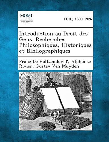 Introduction Au Droit Des Gens. Recherches Philosophiques, Historiques Et Bibliographiques: ...