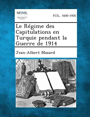 Le Regime Des Capitulations En Turquie Pendant La Guerre de 1914: Jean-Albert Mazard