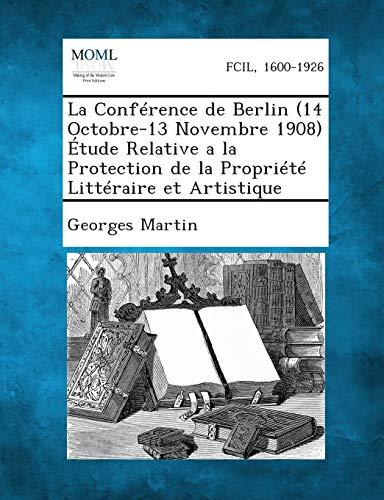 La Conference de Berlin (14 Octobre-13 Novembre 1908) Etude Relative a la Protection de La ...