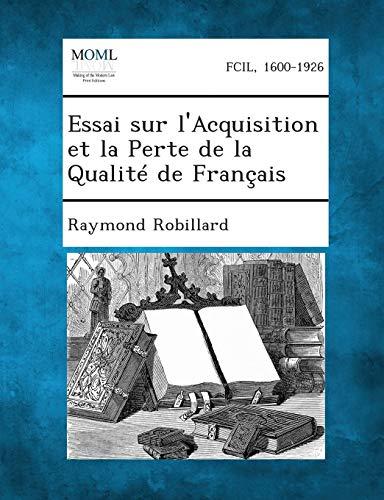 Essai Sur LAcquisition Et La Perte de La Qualite de Francais: Raymond Robillard