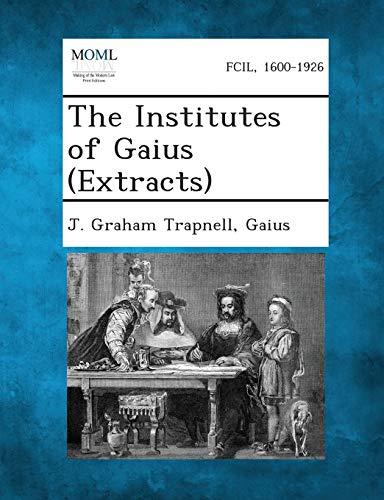 The Institutes of Gaius (Extracts): Gaius