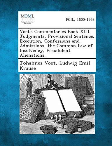 9781289350642: Voet's Commentaries Book XLII. Judgments, Provisional Sentence, Execution, Confessions and Admissions, the Common Law of Insolvency, Fraudulent Aliena