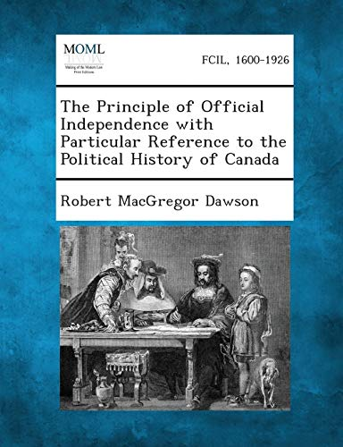 The Principle of Official Independence with Particular Reference to the Political History of Canada...