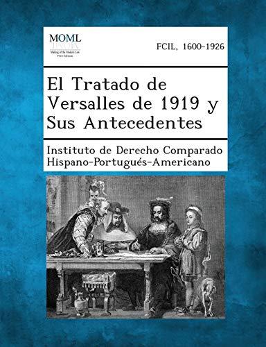 9781289354954: El Tratado de Versalles de 1919 y Sus Antecedentes