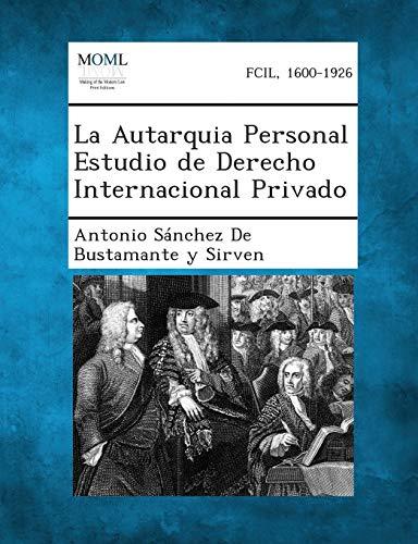 La Autarquia Personal Estudio de Derecho Internacional Privado: Antonio Sanchez De Bustamante Y. ...