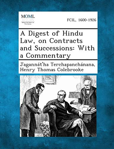 A Digest of Hindu Law, on Contracts and Successions: With a Commentary: Henry Thomas Colebrooke