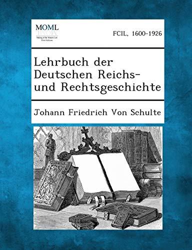 Lehrbuch Der Deutschen Reichs-Und Rechtsgeschichte: Johann Friedrich Von Schulte