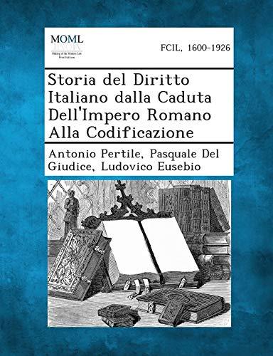 Storia del Diritto Italiano Dalla Caduta Dellimpero Romano Alla Codificazione: Antonio Pertile