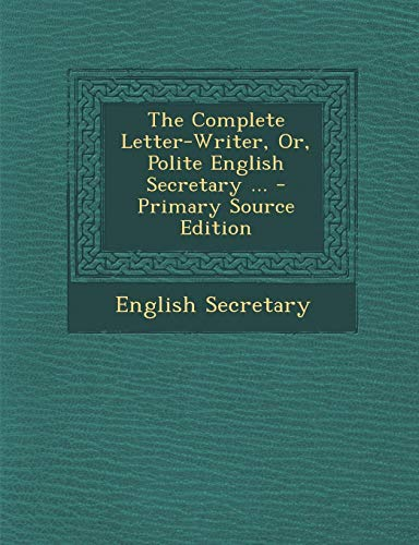 9781289360030: Complete Letter-Writer, Or, Polite English Secretary ...