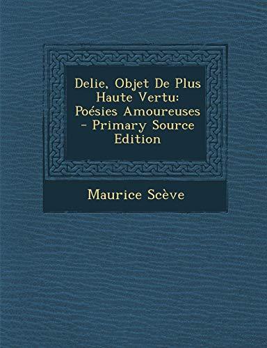 9781289360283: Delie, Objet De Plus Haute Vertu: Poésies Amoureuses (French Edition)