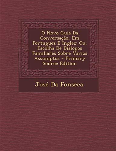 9781289361037: O Novo Guia Da Conversacao, Em Portuguez E Inglez: Ou, Escolha de Dialogos Familiares Sobre Varios Assumptos