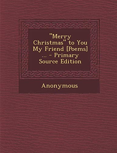 9781289361181: Merry Christmas to You My Friend [Poems] ...
