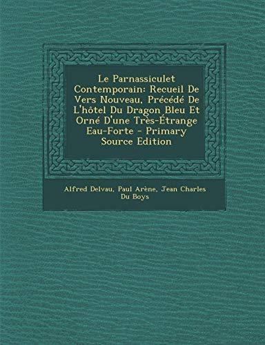 9781289363765: Le Parnassiculet Contemporain: Recueil de Vers Nouveau, Precede de L'Hotel Du Dragon Bleu Et Orne D'Une Tres-Etrange Eau-Forte - Primary Source Editi (French Edition)