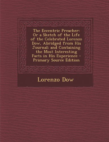 9781289365318: The Eccentric Preacher: Or a Sketch of the Life of the Celebrated Lorenzo Dow, Abridged from His Journal; and Containing the Most Interesting Facts in His Experience