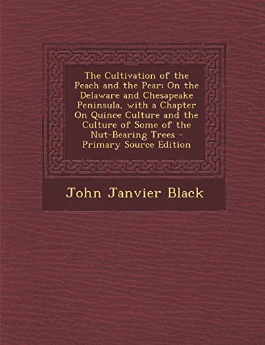 9781289368708: The Cultivation of the Peach and the Pear: On the Delaware and Chesapeake Peninsula, with a Chapter On Quince Culture and the Culture of Some of the Nut-Bearing Trees